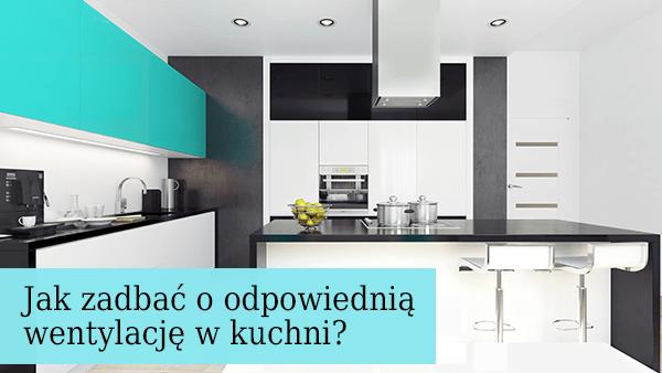 Jak zadbać o odpowiednią wentylację w kuchni? Sprawdź!  1   # Kuchnia Otwarta A Wentylacja